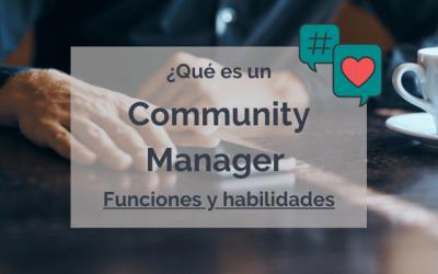 Community Manager: Qué es y Cuáles son sus Funciones y Habilidades